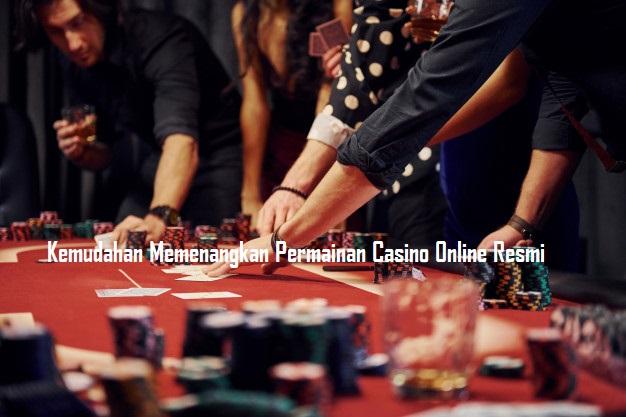 Kemudahan Memenangkan Permainan Casino Online Resmi