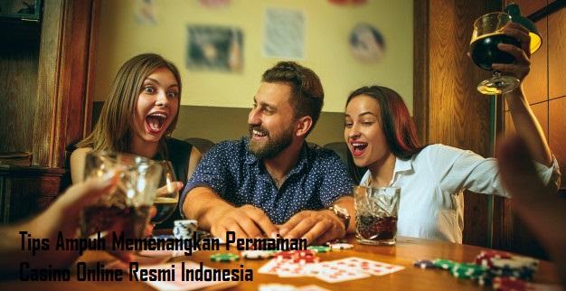 Tips Ampuh Memenangkan Permainan Casino Online Resmi Indonesia