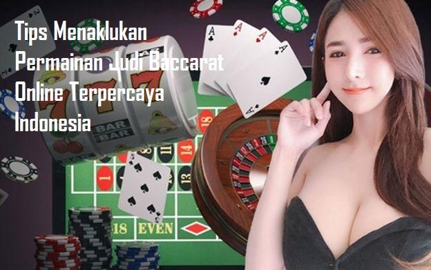 Tips Menaklukan Permainan Judi Baccarat Online Terpercaya Indonesia